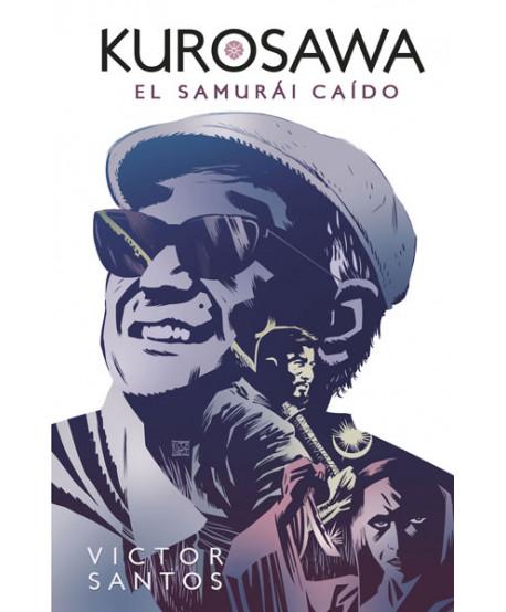 KUROSAWA. EL SAMURAI CAIDO