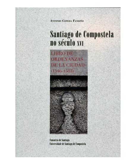 Santiago De Compostela No Seculo XVI. Libro de ordenanzas de la ciudad (1546-1583)